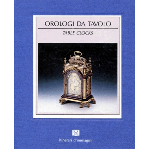 L'OROLOGIO DA TAVOLO : TABLE CLOCKS. Edition italienne-anglaise