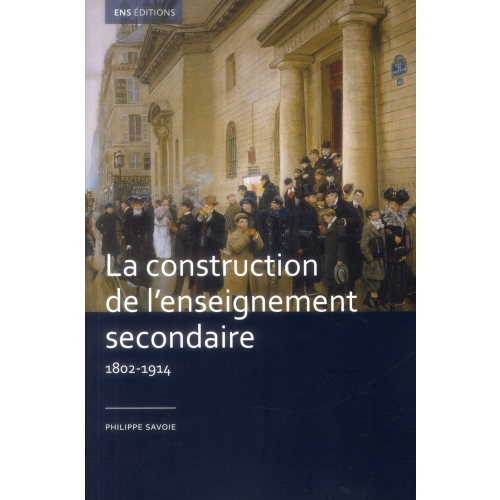 La construction de l'enseignement secondaire (1802-1914) - Aux origines d'un service public