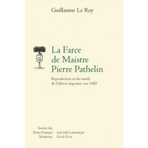 La Farce de Maistre Pierre Pathelin - Reproduction en fac-similé de l'édition imprimée vers 1485