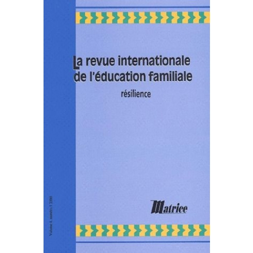 La revue internationale de l'éducation familiale Volume 4 N° 1/2000 : Résilience