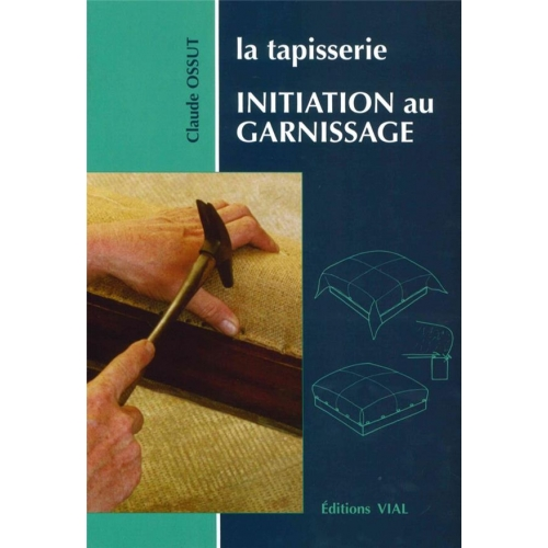 La tapisserie. - Initiation au garnissage