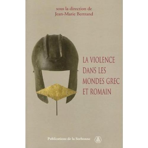 La violence dans les mondes grec et romain - Actes du colloque international (Paris, 2-4 mai 2002)