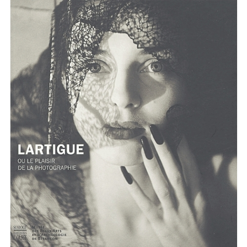 Lartigue, ou le plaisir de la photographie : Lartigue, or the pleasure of photography