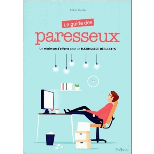 Le guide des paresseux - Un minimum d'efforts pour un maximum de résultat