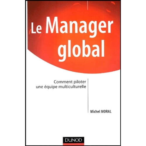 Le Manager global - Comment manager une équipe multiculturelle