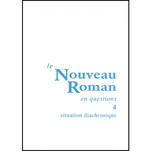 Le Nouveau Roman en questions. Tome 4, Situation diachronique
