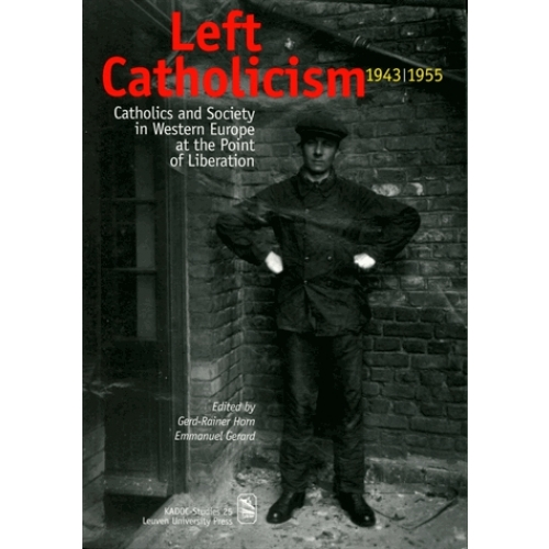 Left Catholicism, 1943-1955 - Catholics and Society in Western Europe at the Point of Liberation