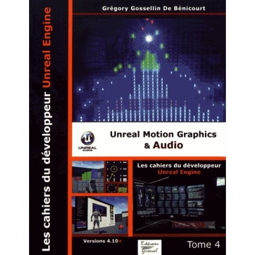 Les cahiers d'Unreal Engine - Tome 4, Unreal Motion Graphics & Audio
