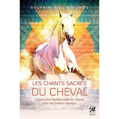 Les chants sacrés du cheval - L'approche traditionnelle du cheval par les Indiens Navajos