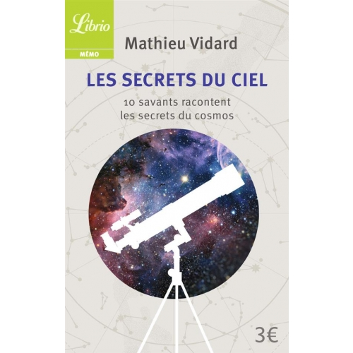 Les Secrets du ciel - 10 savants racontent les secrets du cosmos