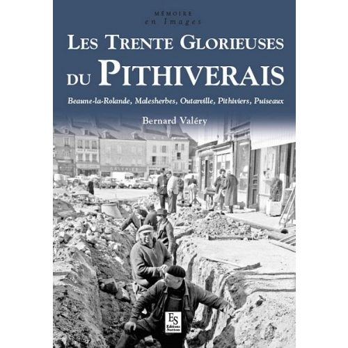 Les trente glorieuses du Pithiverais - Beaune-la-Rollande, Malesherbes, Outarville, Pithiviers