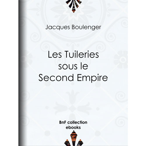 Les Tuileries sous le Second Empire