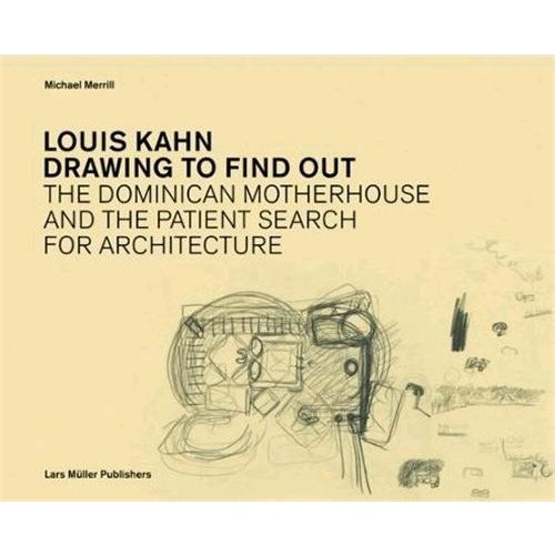 Louis Kahn : drawing to find out designing the dominican motherhouse /anglais