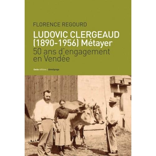 Ludovic Clergeaud (1890-1956) Métayer - 50 ans d'engagement en Vendée
