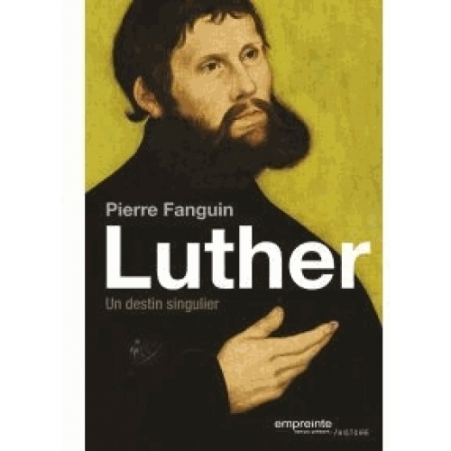 Martin Luther, un destin singulier