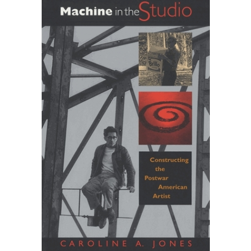 Machine in the Studio - Constructing the Postwar American Artist