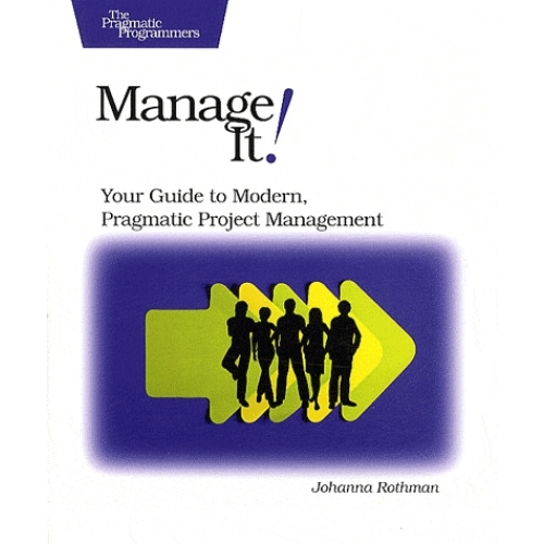 Manage It ! Your Guide to Modern, Pragmatic Project Management