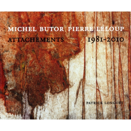 Michel Butor, Pierre Leloup - Attachements 1981-2010