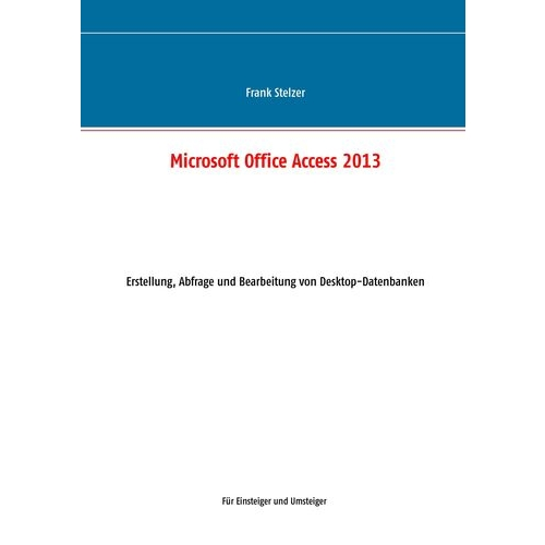 Microsoft Office Access 2013 - Desktop Grundlagen
