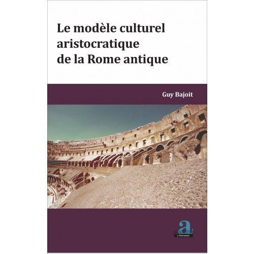 MODELE CULTUREL ARISTOCRATIQUE DE LA ROME ANTIQUE (LE)