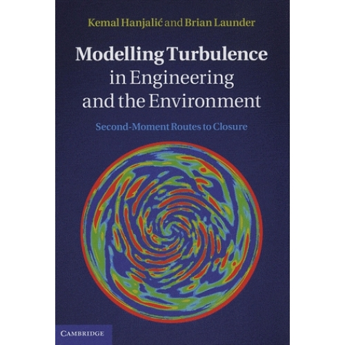 Modelling Turbulence in Engineering and the Environment - Second-Moment Routes to Closure