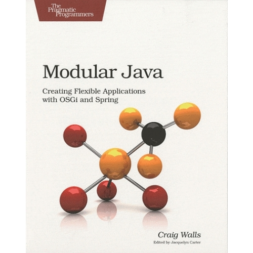Modular Java - Creating Flexible Applications with OSGI and Spring