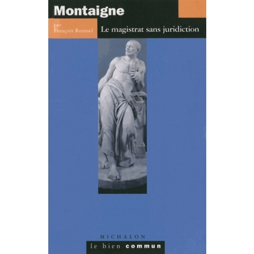 Montaigne - Le magistrat sans juridiction