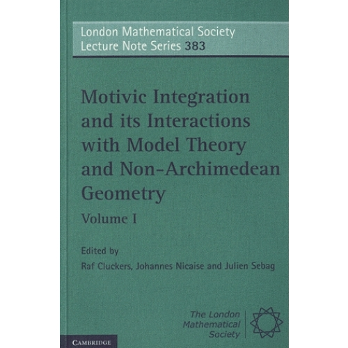 Motivic Integration and its Interactions with Model Theory and Non-Archimedean Geometry - Volume 1