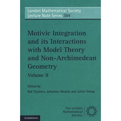 Motivic Integration and its Interactions with Model Theory and Non-Archimedean Geometry - Volume 2
