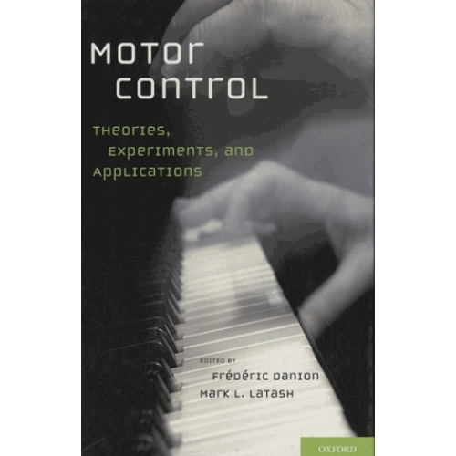 Motor Control - Theories, Experiments, and Applications