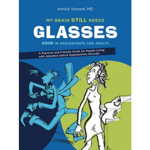 My brain still needs glasses - ADHD in adolescents and adults. A Practical and Friendly Guide for People Living with Attention Deficit Hyperactivity Disorder