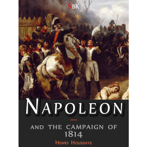 Napoleon and the campaign of 1814