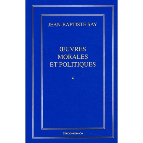Oeuvres complètes. Tome 5, Oeuvres morales et politiques