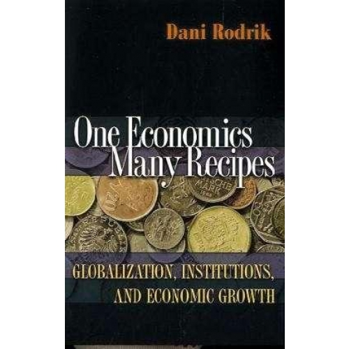 One Economics, Many Recipes: Globalization, Institutions, and Economic Growth