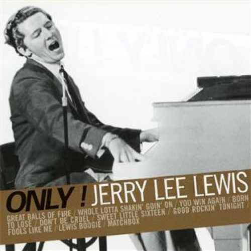 ONLY JERRY LEE LEWIS !