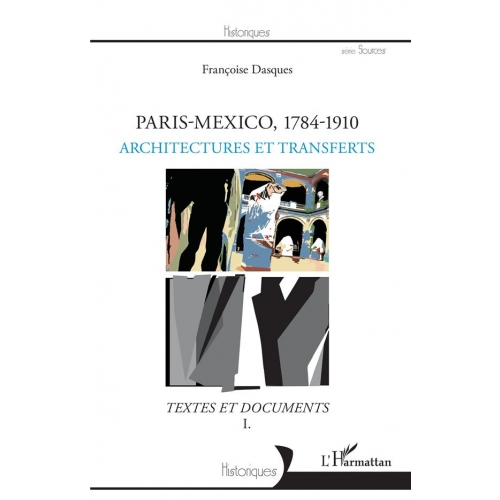 Paris-Mexico, 1784-1910, Architectures et transferts - Textes et documents volume 1