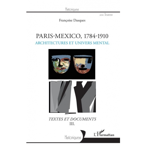 Paris-Mexico, 1784-1910 - Architectures et univers mental - Textes et documents III