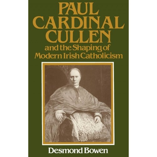 Paul Cardinal Cullen and the Shaping of Modern Irish Catholicism