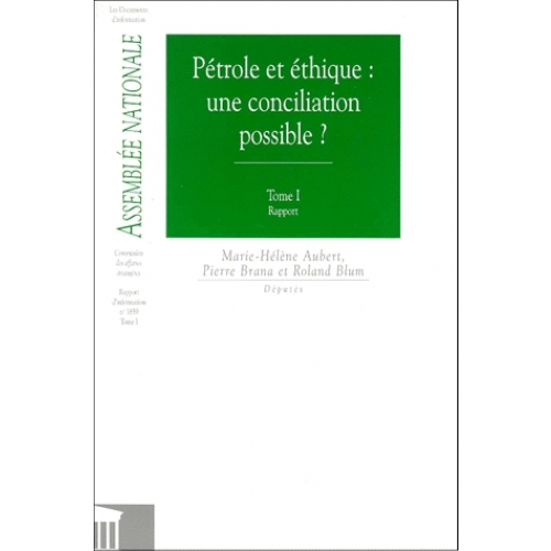 PETROLE ET ETHIQUE : UNE CONCILIATION POSSIBLE ? 2 TOMES. Tome 1, Rapport. Tome 2, Auditions