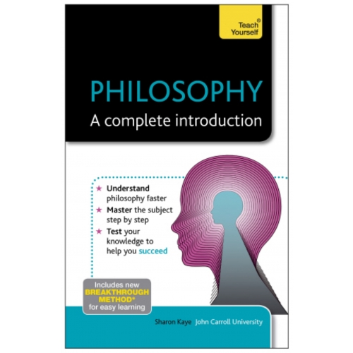 Philosophy: A Complete Introduction: Teach Yourself
