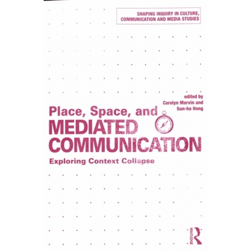 Place, Space, and Mediated Communication - Exploring Context Collapse