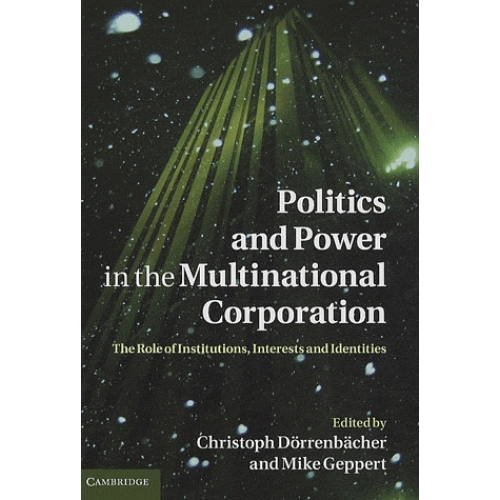 Politics and Power in the Multinational Corporation: The Role of Institutions, Interests and Identities