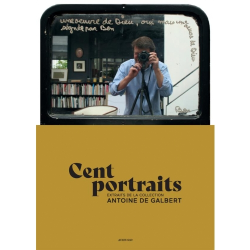 Cent portraits - Extraits de la collection Antoine de Galbert