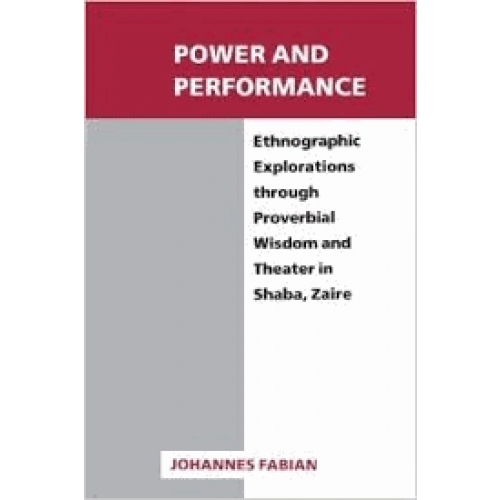 Power and Performance - Ethnographic Explorations through Proverbial Wisdom and Theater in Shaba, Zaire
