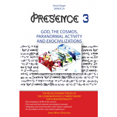 PRESENCE 3 : god, the cosmos, paranormal activity And exocivilizations
