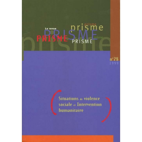 PRISME N° 28 1999 : SITUATIONS DE VIOLENCE SOCIALE ET INTERVENTION HUMANITAIRE