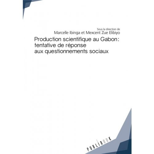 PRODUCTION SCIENTIFIQUE AU GABON : TENTATIVE DE RÉPONSE AUX QUESTIONNEMENTS SOCI
