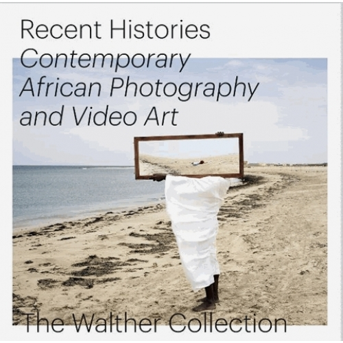 Recent histories - Contemporary african photography and video art. The Walther Collection