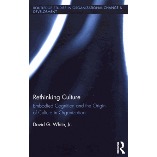 Rethinking Culture - Embodied Cognition and the Origin of Culture in Organizations
