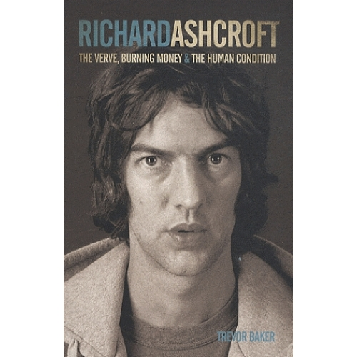 """Richard Ashcroft : The """"Verve"""", Burning Money and the Human Condition"""